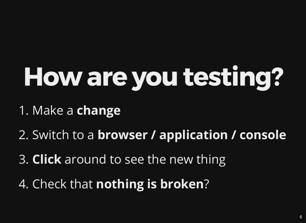 How are you testing? 1. Make a change 2. Switch...
