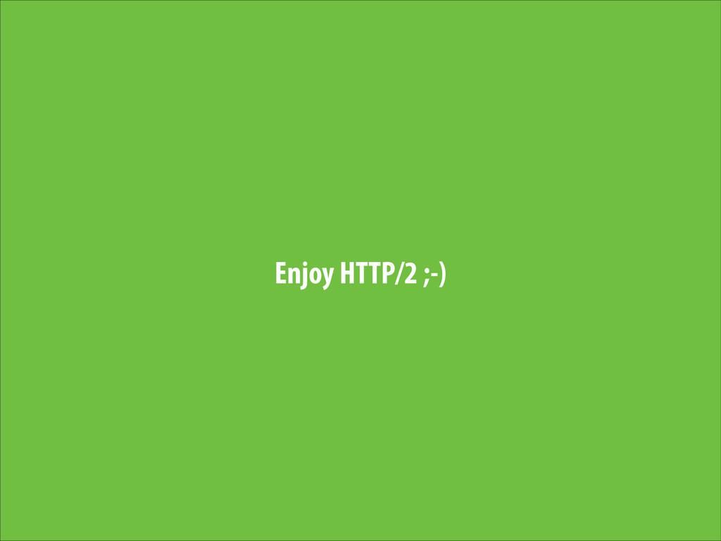 Enjoy HTTP/2 ;-)