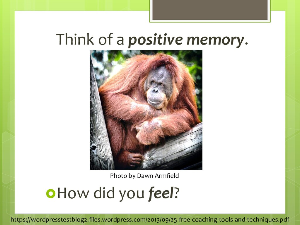 Think of a positive memory. How did you feel? ...
