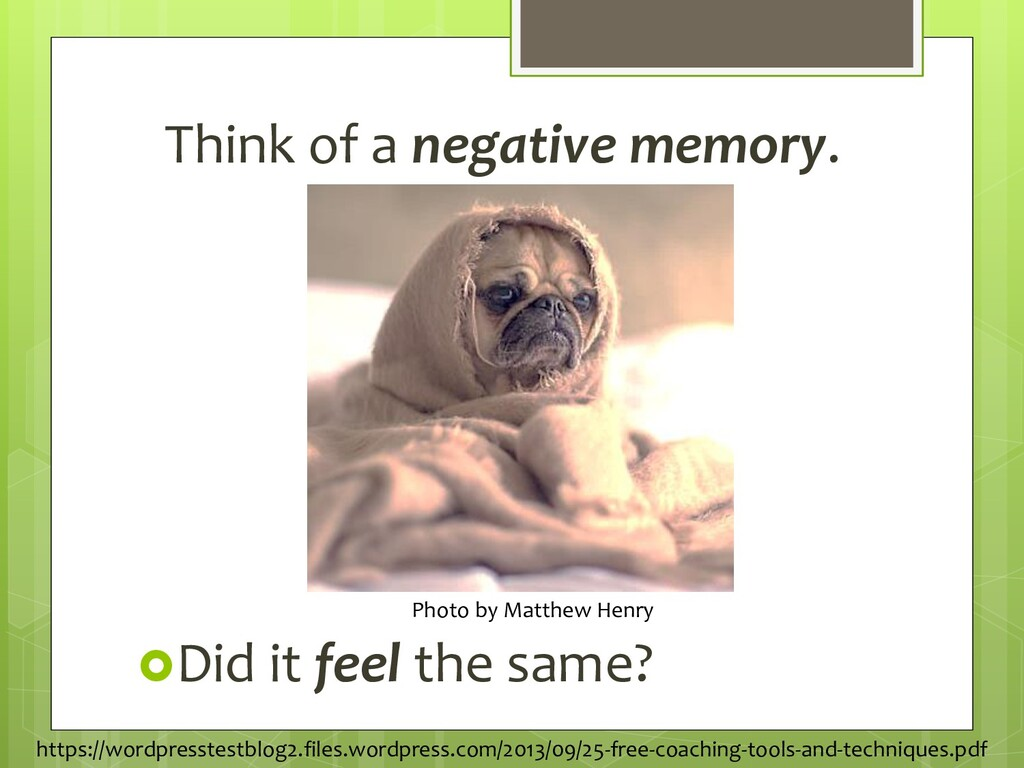 Think of a negative memory. Did it feel the sa...