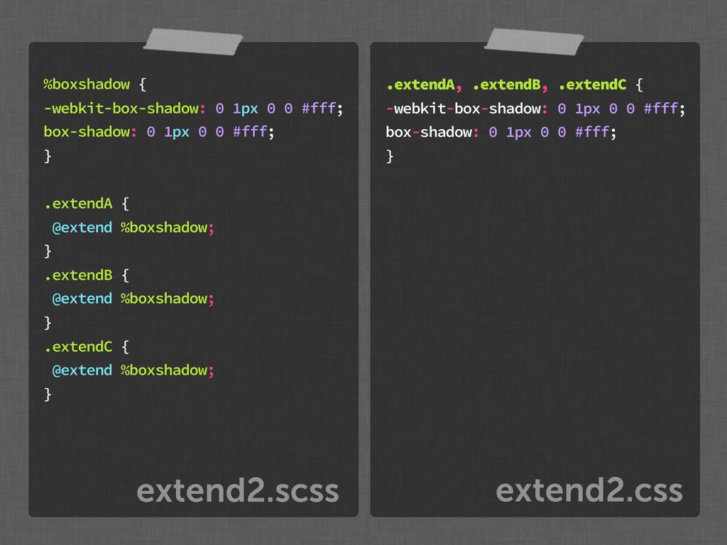 extend2.css extend2.scss %boxshadow { -webkit-b...