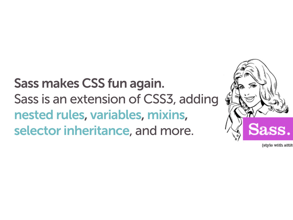 Sass makes CSS fun again. Sass is an extension ...