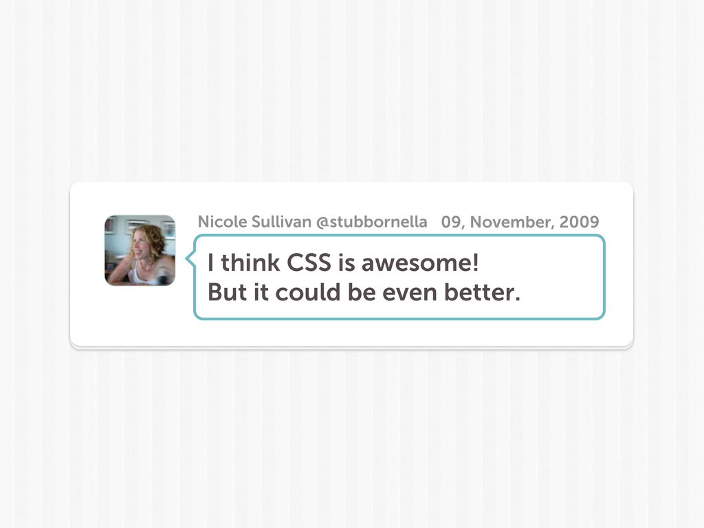 I think CSS is awesome! But it could be even be...