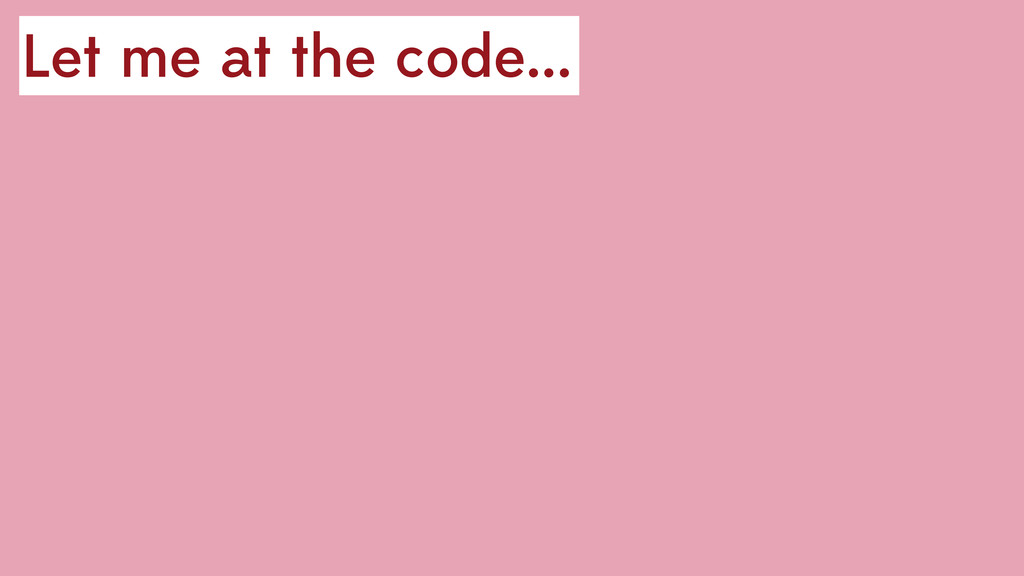 Let me at the code...