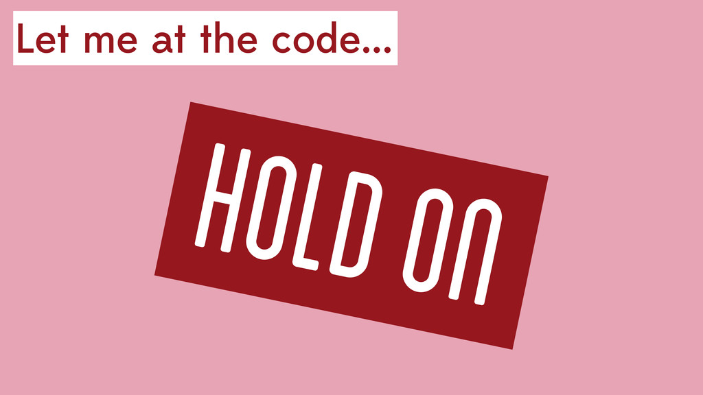 Let me at the code... hold ON