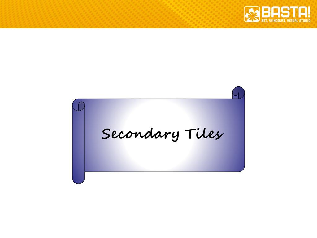 Secondary Tiles