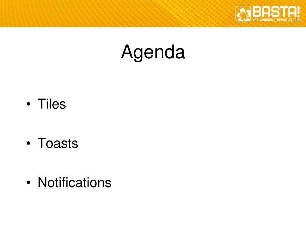 Agenda • Tiles • Toasts • Notifications