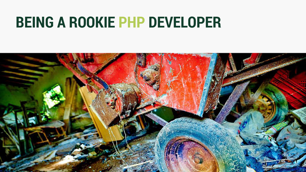 BEING A ROOKIE PHP DEVELOPER