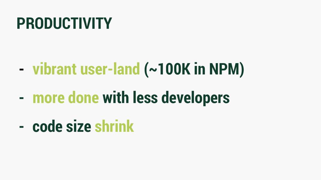 PRODUCTIVITY - vibrant user-land (~100K in NPM)...