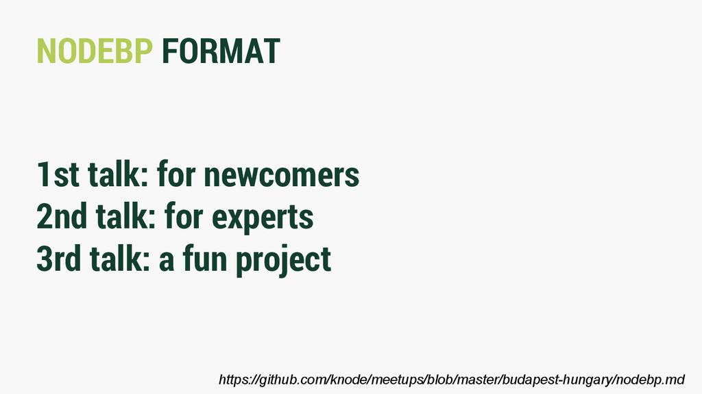 NODEBP FORMAT 1st talk: for newcomers 2nd talk:...