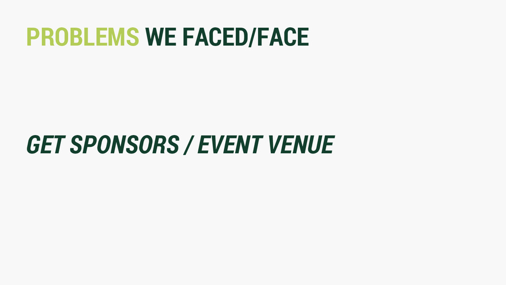 PROBLEMS WE FACED/FACE GET SPONSORS / EVENT VEN...