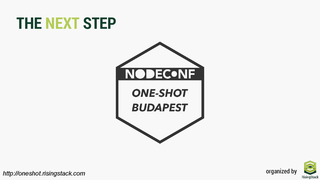 THE NEXT STEP http://oneshot.risingstack.com or...