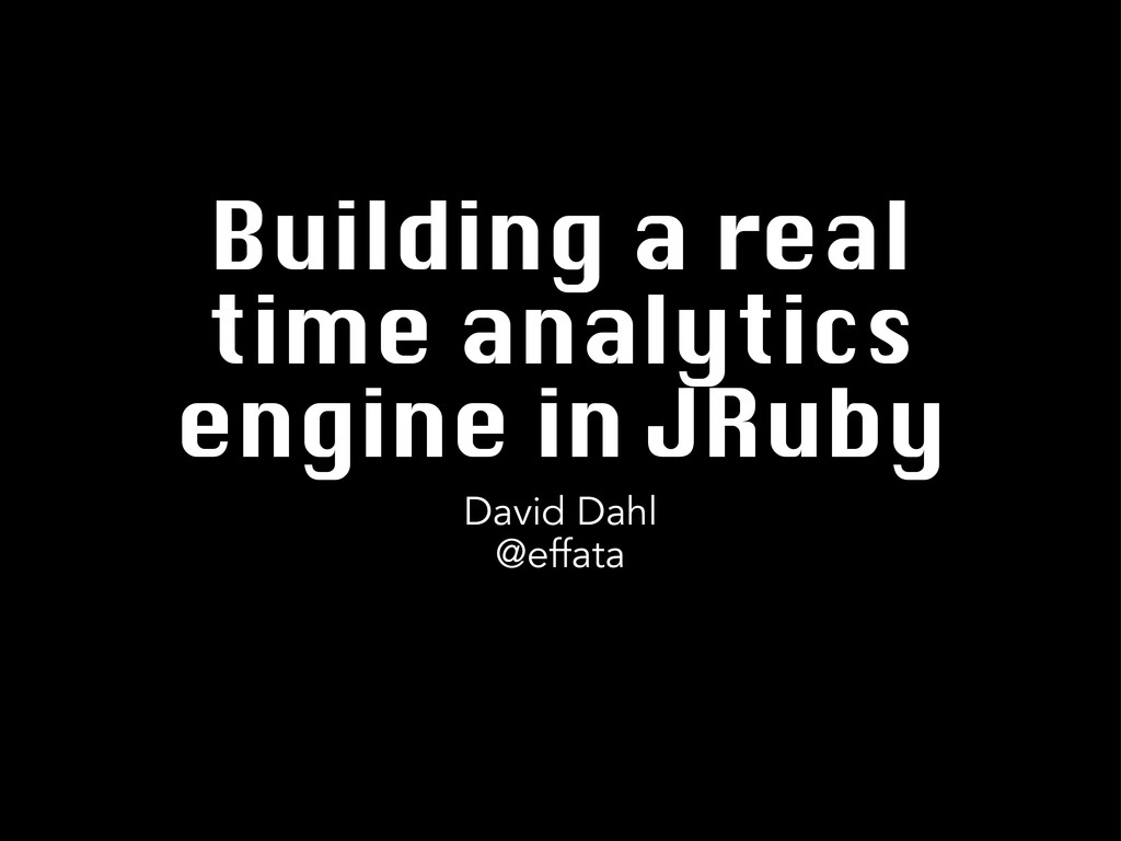 Building a real time analytics engine in JRuby ...