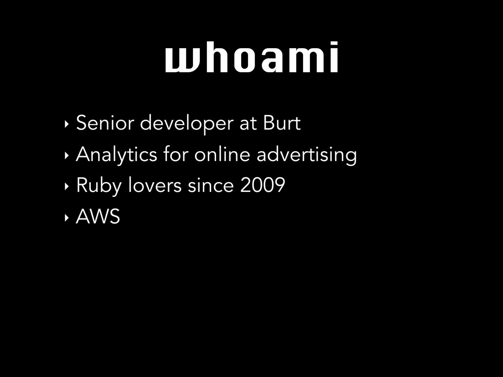 whoami ‣ Senior developer at Burt ‣ Analytics f...