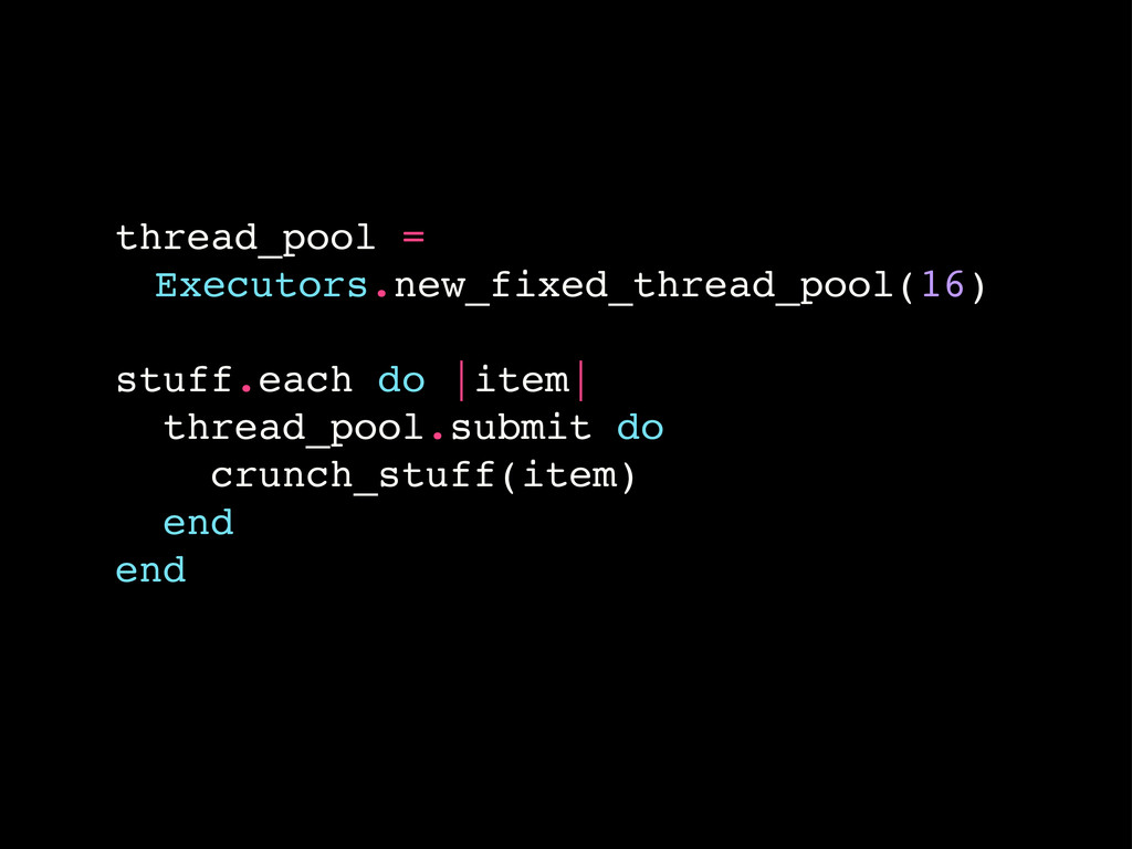 thread_pool = ! Executors.new_fixed_thread_pool...