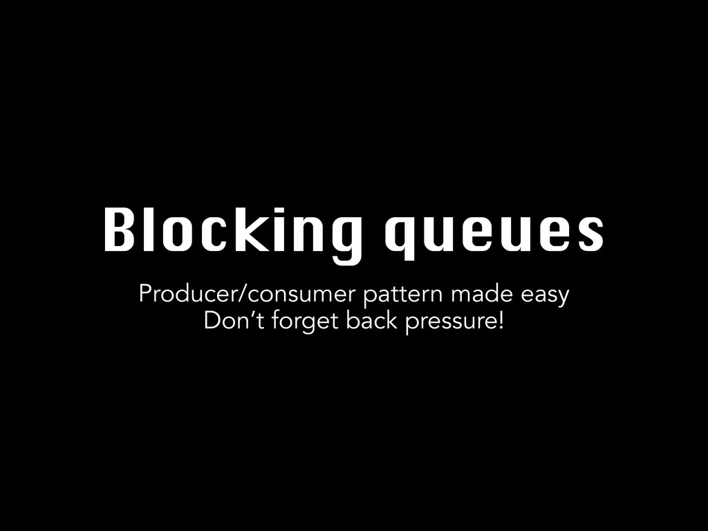 Blocking queues Producer/consumer pattern made ...
