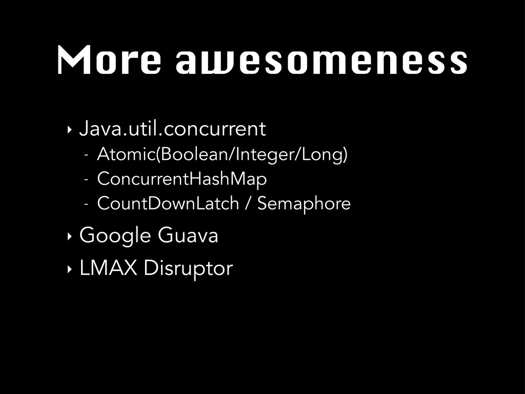 More awesomeness ‣ Java.util.concurrent - Atomi...