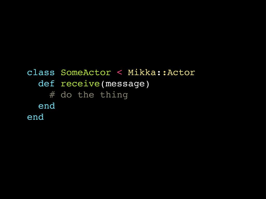 class SomeActor < Mikka::Actor def receive(mess...