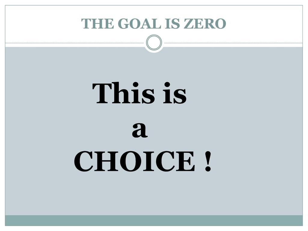 THE GOAL IS ZERO This is a CHOICE !