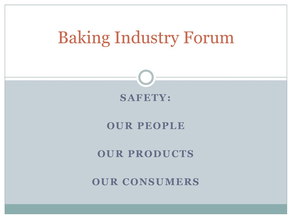 Baking Industry Forum SAFETY: OUR PEOPLE OUR PR...
