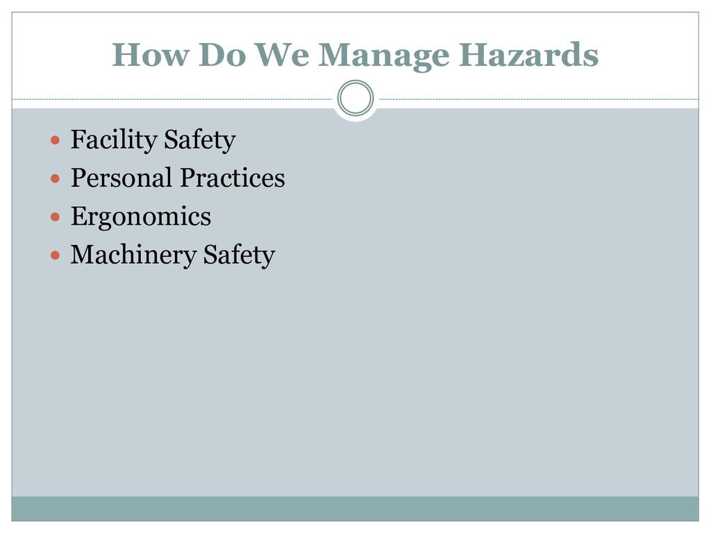 How Do We Manage Hazards  Facility Safety  Pe...