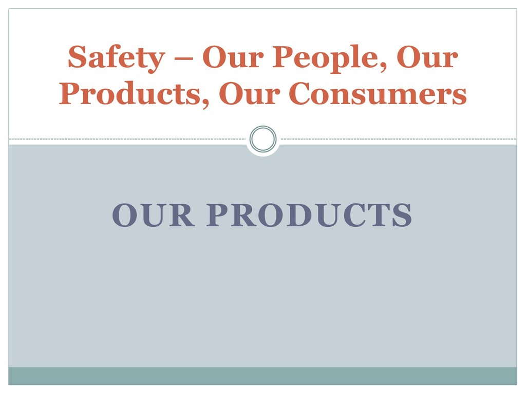 OUR PRODUCTS Safety – Our People, Our Products,...