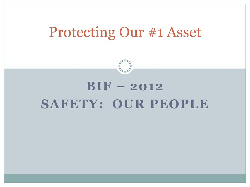 Protecting Our #1 Asset BIF – 2012 SAFETY: OUR ...