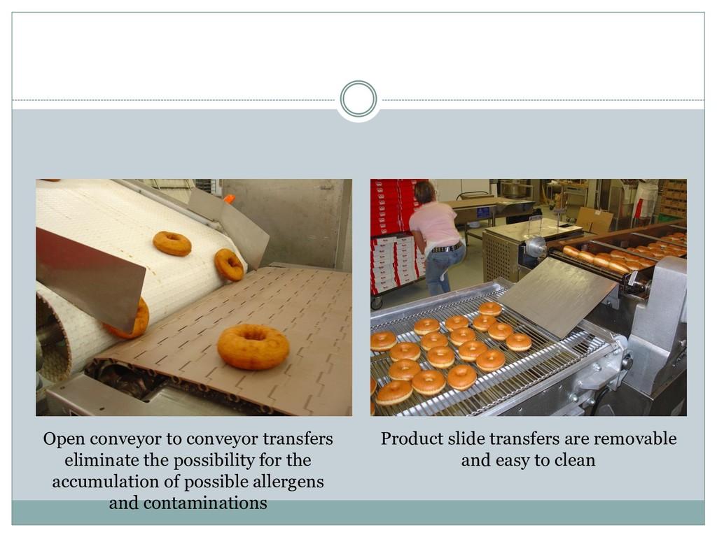 Open conveyor to conveyor transfers eliminate t...
