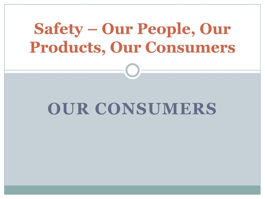 OUR CONSUMERS Safety – Our People, Our Products...