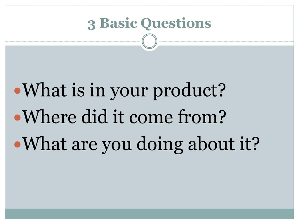 3 Basic Questions What is in your product? Wh...
