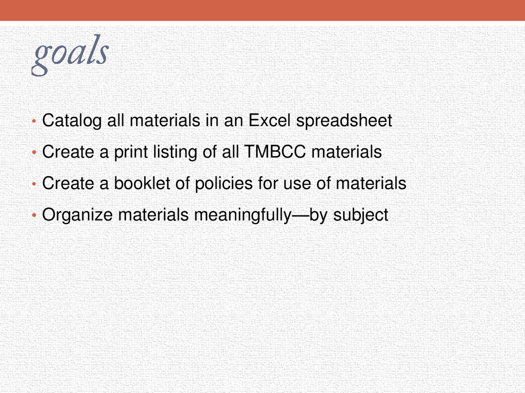 • Catalog all materials in an Excel spreadsheet...