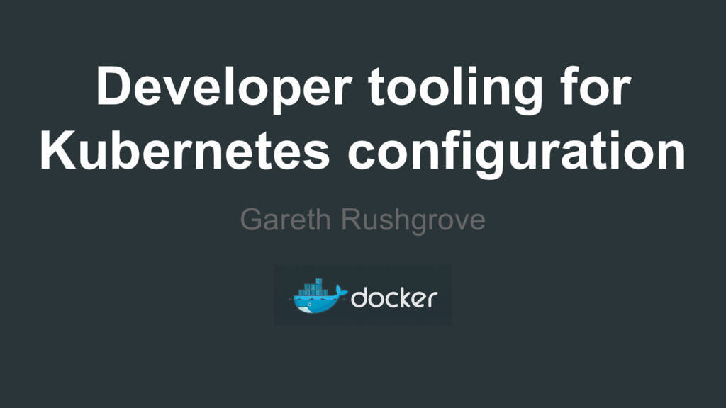 Developer tooling for Kubernetes configuration ...