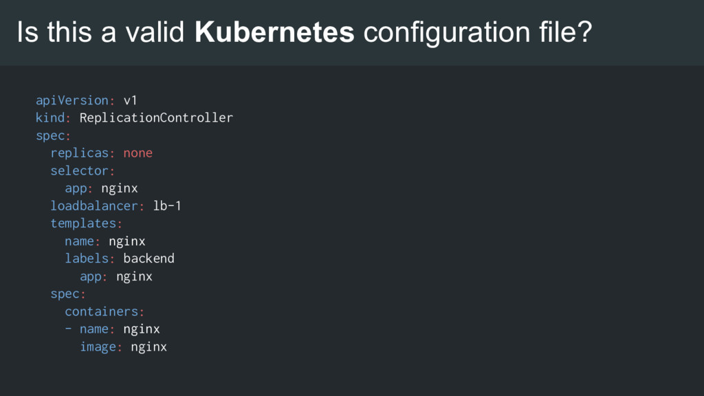 Is this a valid Kubernetes configuration file? ...