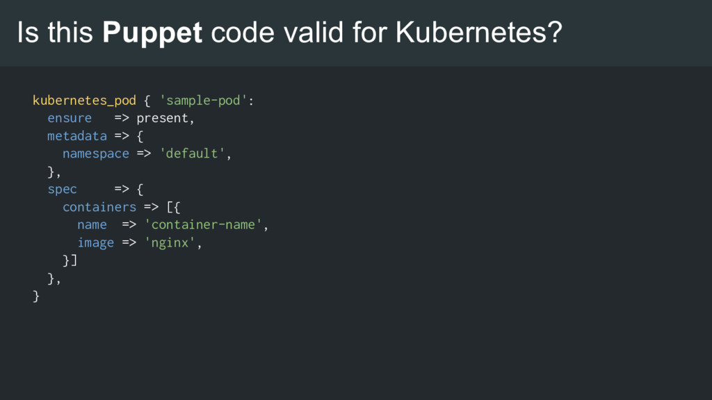 Is this Puppet code valid for Kubernetes? kuber...