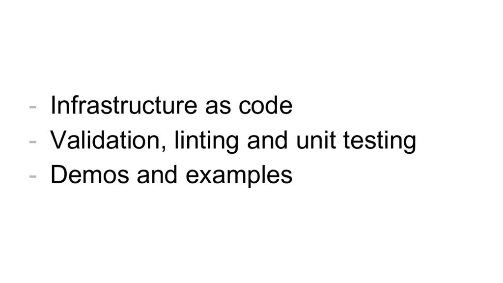 - Infrastructure as code - Validation, linting ...