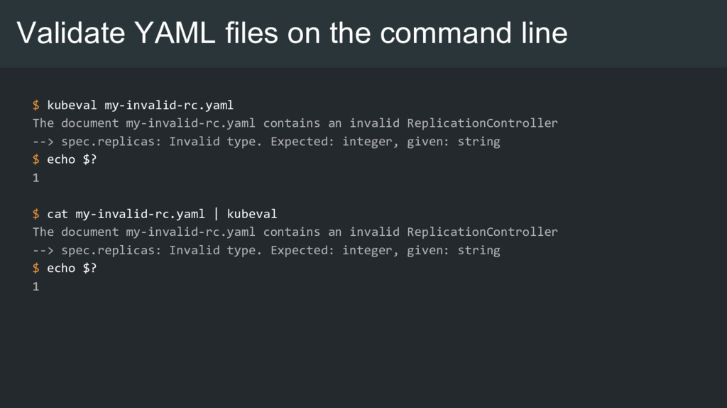 Validate YAML files on the command line $ kubev...