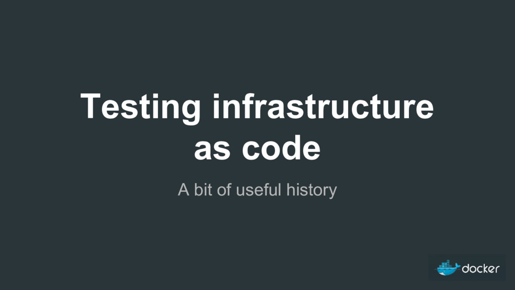 Testing infrastructure as code A bit of useful ...