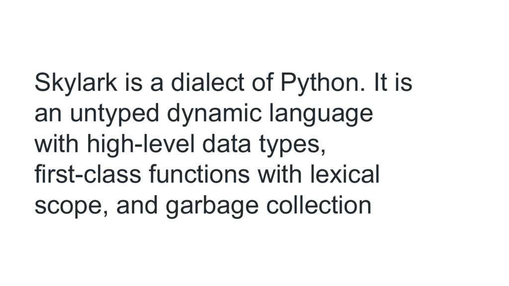 Skylark is a dialect of Python. It is an untype...