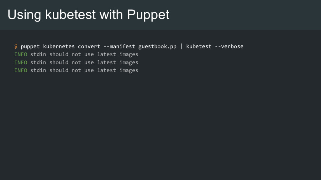 Using kubetest with Puppet $ puppet kubernetes ...