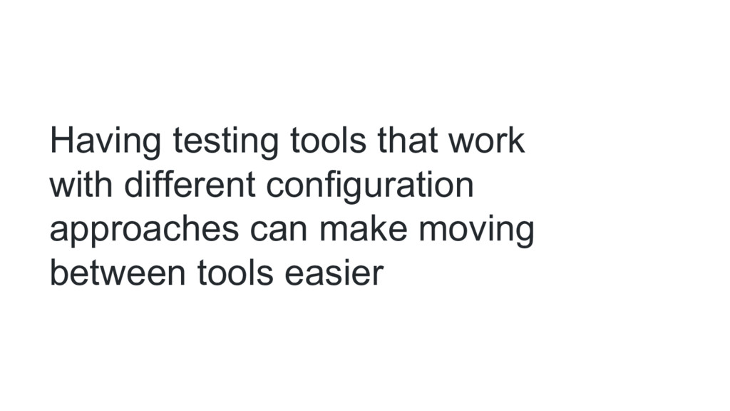 Having testing tools that work with different c...
