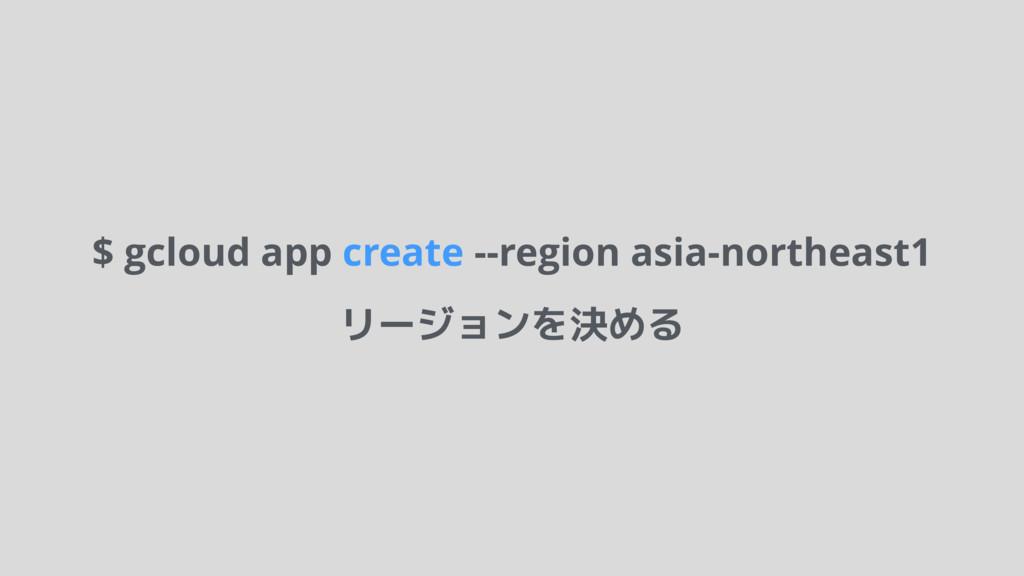 $ gcloud app create --region asia-northeast1 リー...
