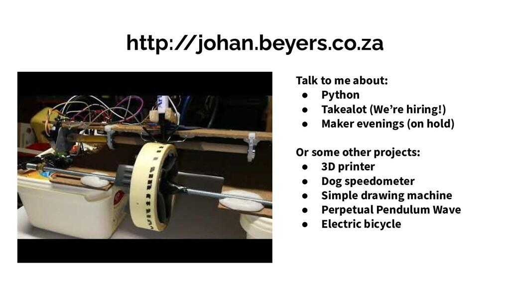 http:/ /johan.beyers.co.za Talk to me about: ● ...