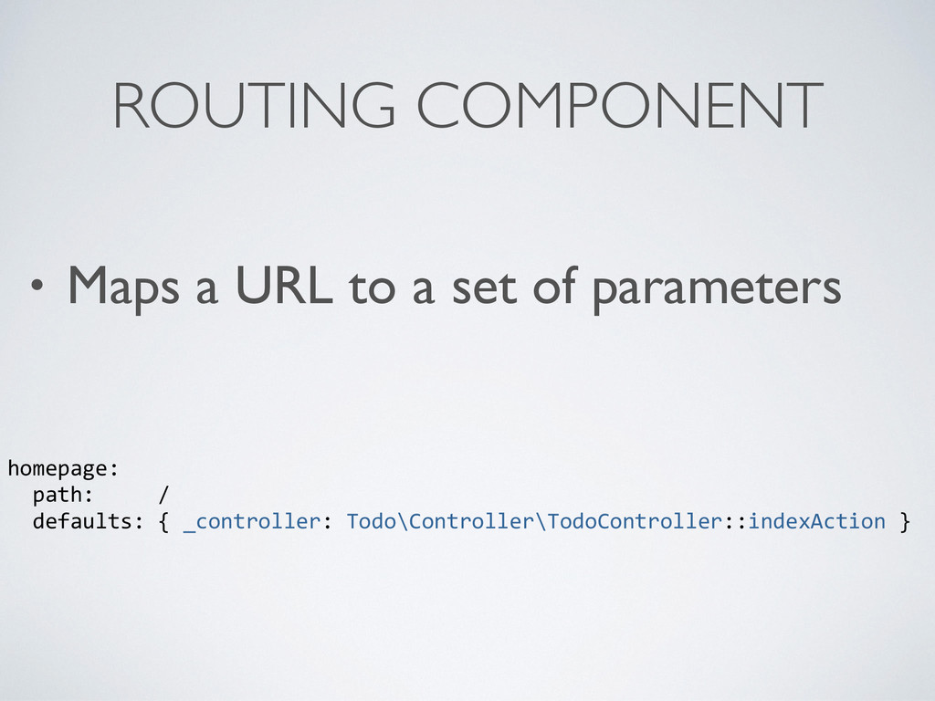 • Maps a URL to a set of parameters ROUTING COM...