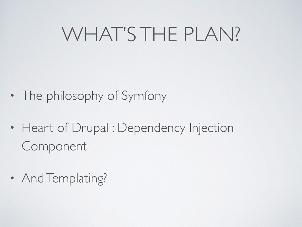 WHAT'S THE PLAN? • The philosophy of Symfony • ...