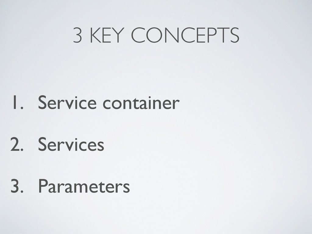 3 KEY CONCEPTS 1. Service container 2. Services...