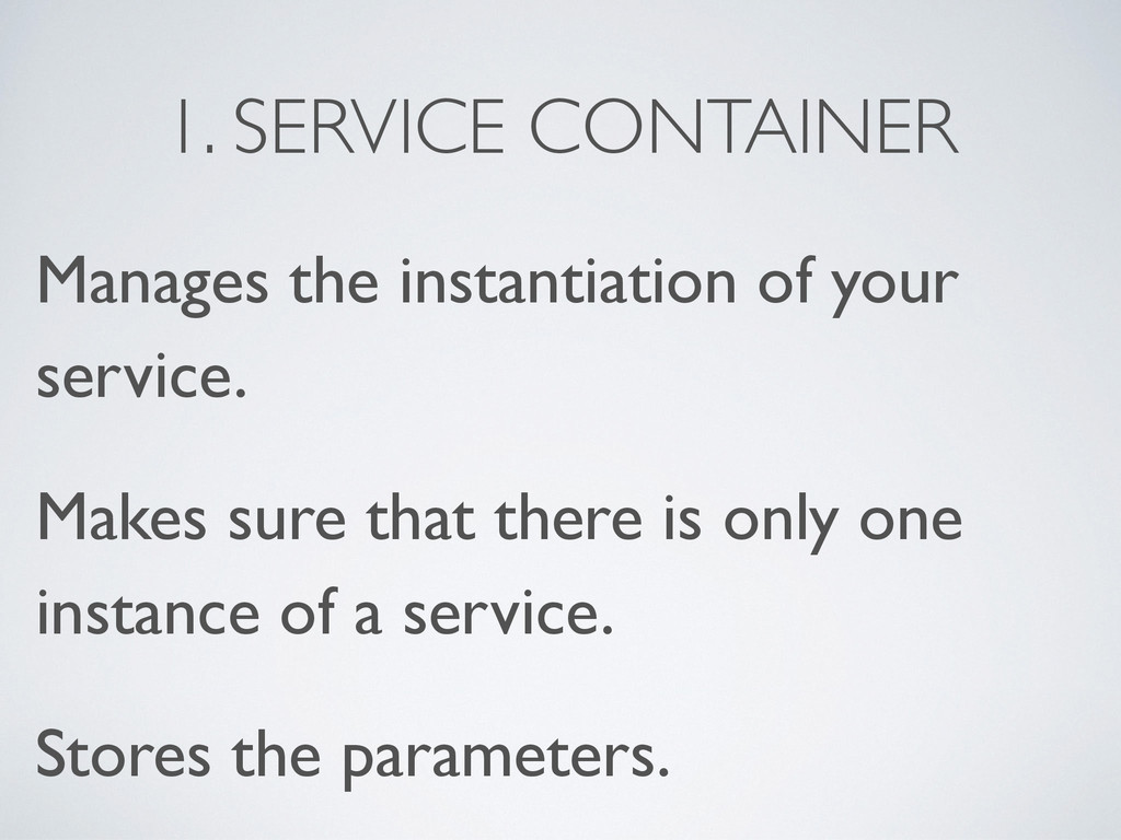 1. SERVICE CONTAINER Manages the instantiation ...