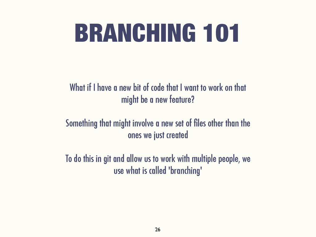 BRANCHING 101 What if I have a new bit of code ...