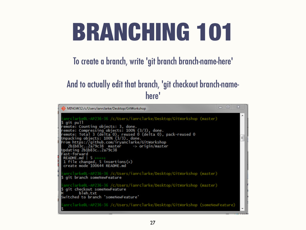 BRANCHING 101 To create a branch, write 'git br...