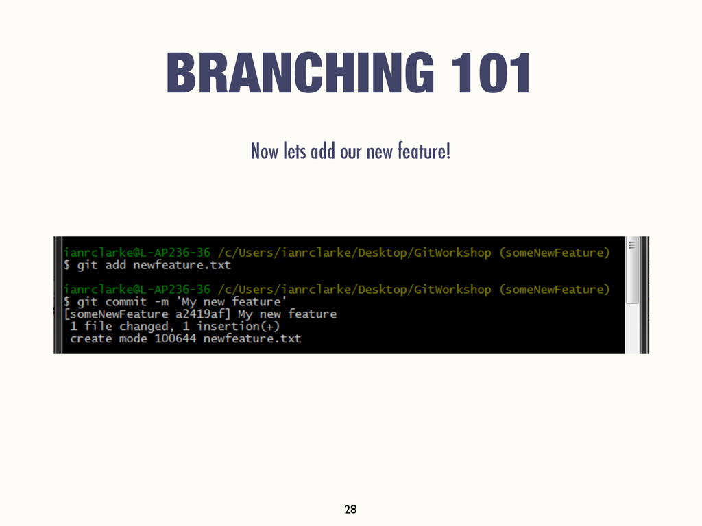BRANCHING 101 Now lets add our new feature! 28
