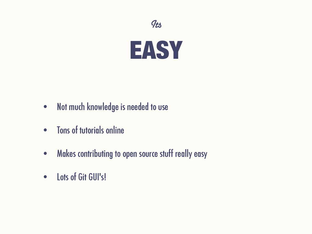 Its EASY • Not much knowledge is needed to use ...